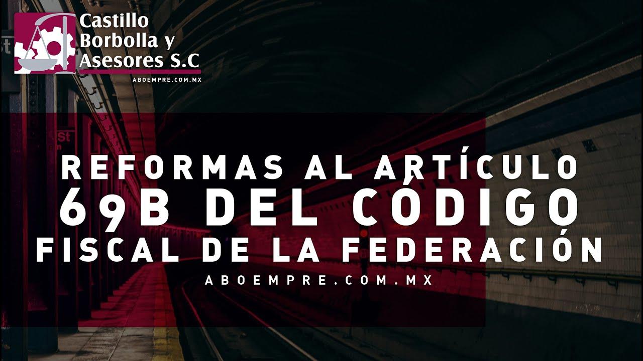 Importantes reformas al artículo 69-B del código fiscal de la federación