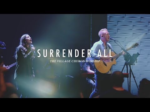 Surrender All (Live)  - The Village Church Worship