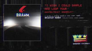 Download Brahm — I Wish I Could Sample And Loop Your Brightest Moment MP3 song and Music Video