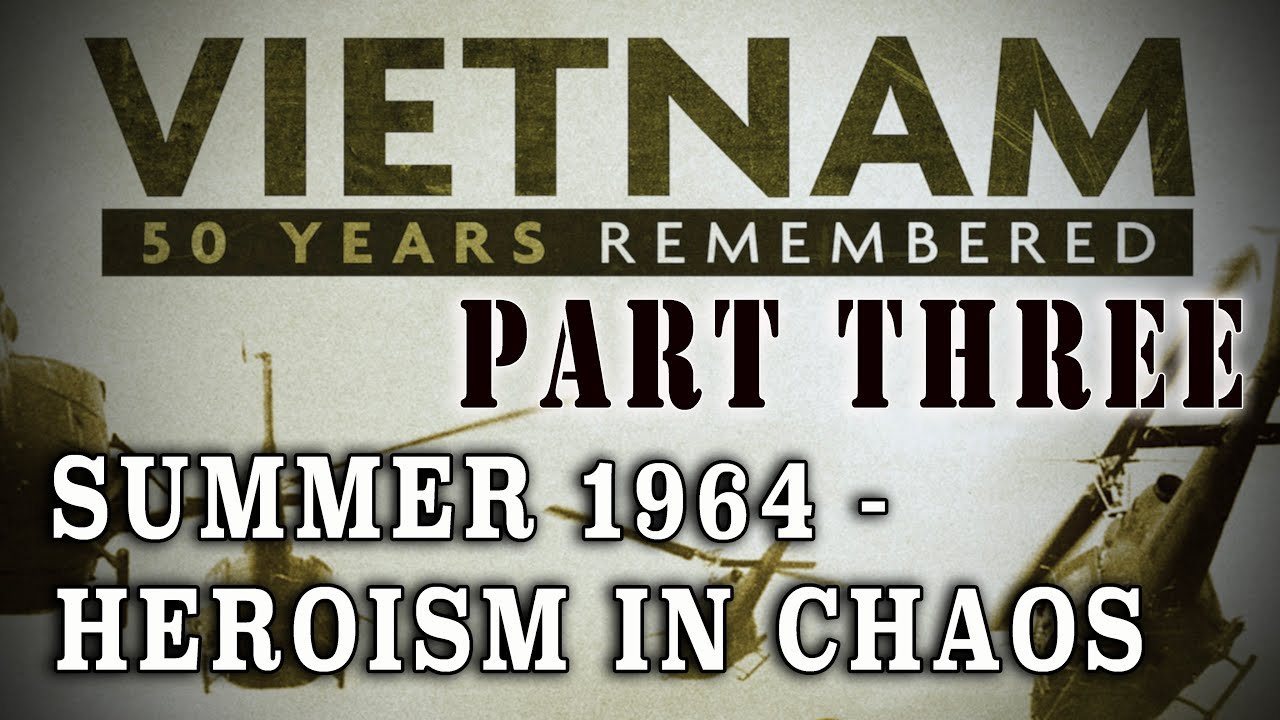"""Download """"Vietnam: 50 Years Remembered: Part 3"""" - 1964 - Summer of Chaos & Heroism"""