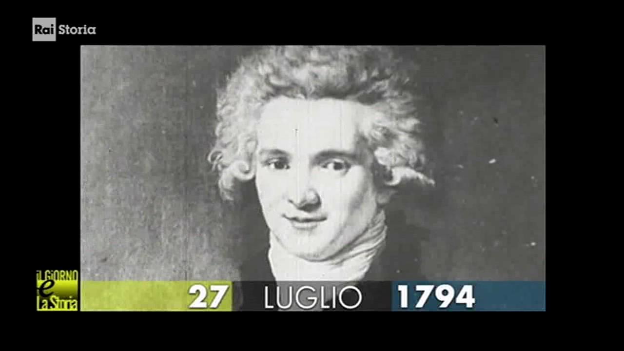§.1/, (Giorno \u0026 Storia) 27 luglio 1794 Francia arresto di Robespierre,  all\u0027indomani ghigliottinato