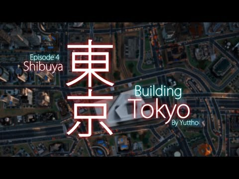 """Building Tokyo"", Episode 4: Shibuya - SimCity (2013) 【シムシティの東京】"