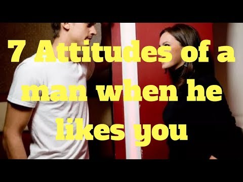 7 Attitudes of a man when he likes you