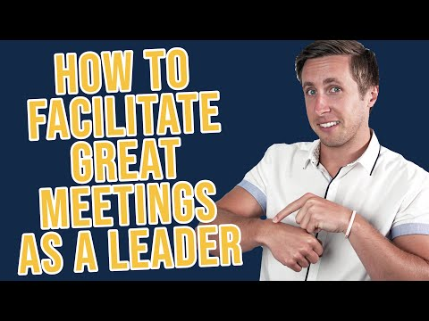 How To Facilitate GREAT Meetings As A Leader