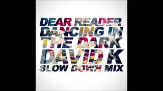 Dear Reader   Dancing in the Dark David K´s Slow Down Mix!) *Free Download