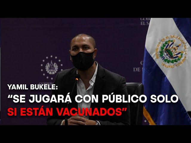 Se permitirá ingresar a aficionados ya vacunados | Yamil Bukele y Francisco Alabí | Apertura 2021