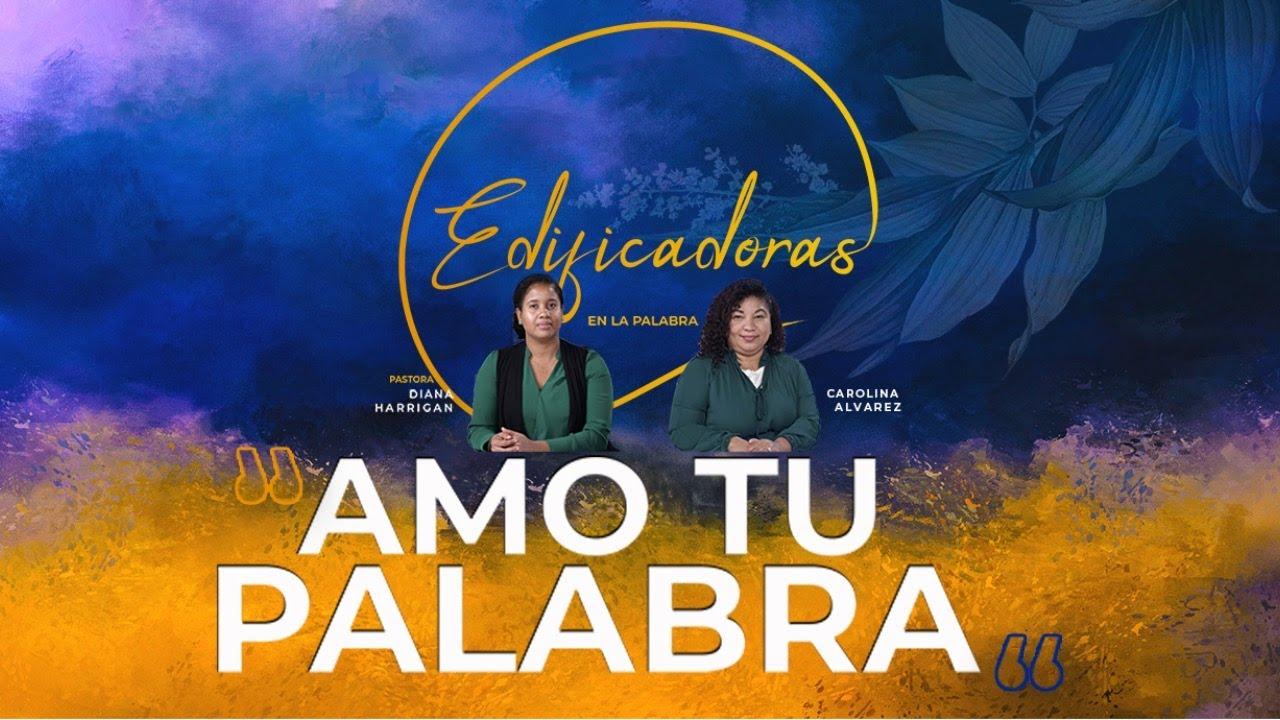 EDIFICADORAS | AMO TU PALABRA- Pastora Diana Harrigan & Carolina Alvarez