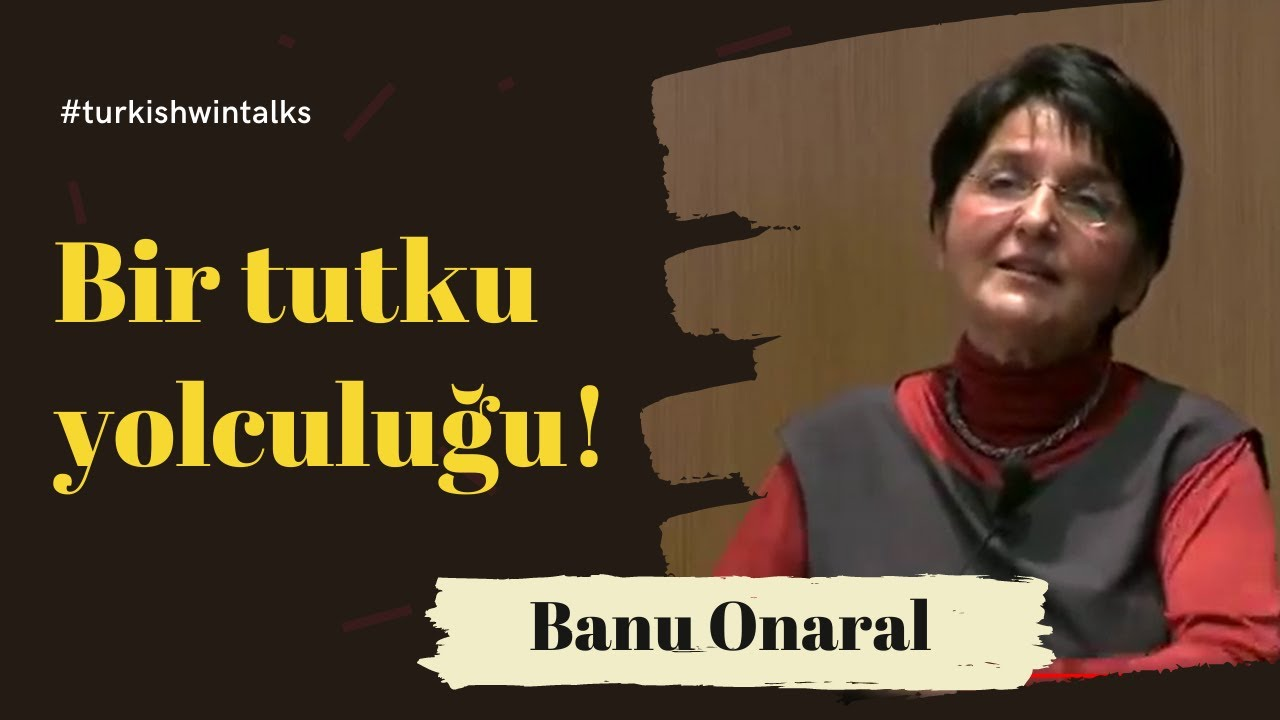 Banu Onaral | Bir tutku yolculuğu!