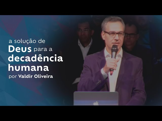 A solução de Deus para decadência humana por Valdir Oliveira
