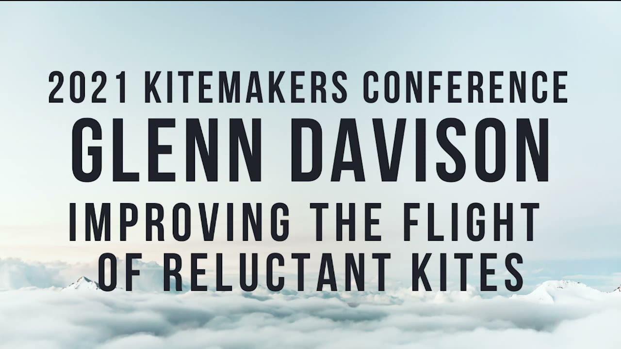 2021 Kitemakers Conference - Glenn Davison - Improving the Flight of Reluctant Kites (REDO)