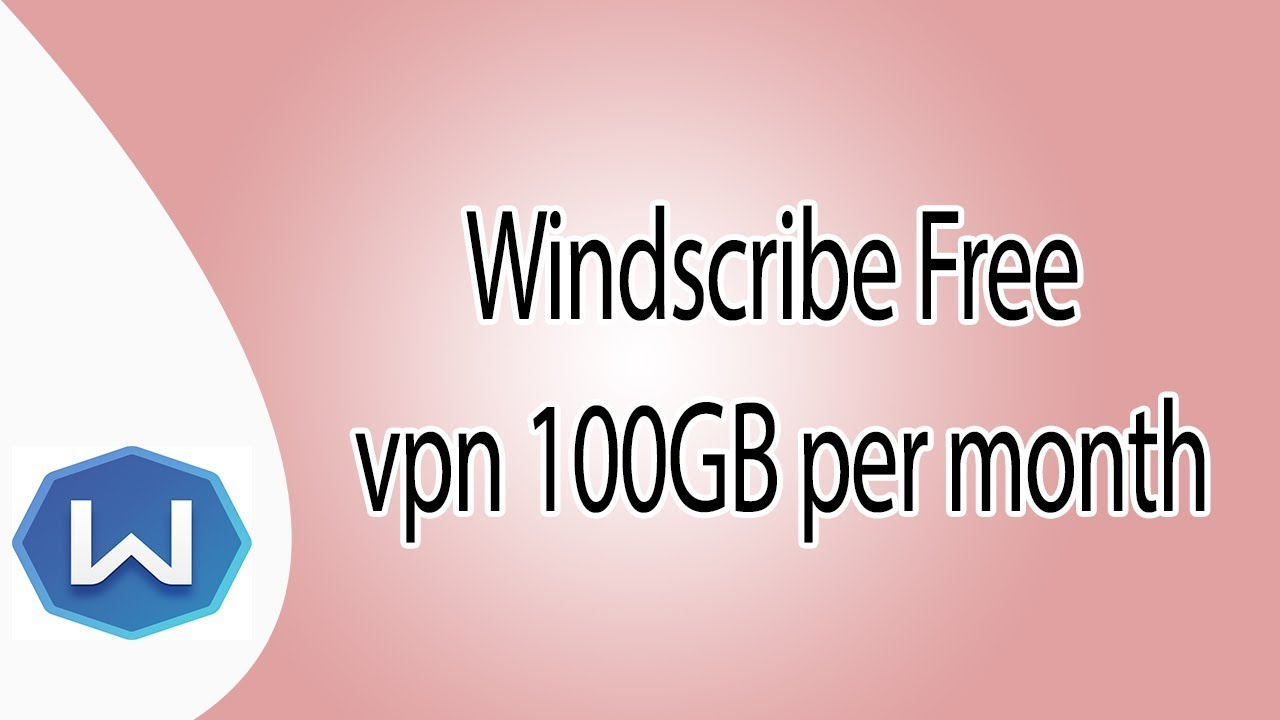 Windscribe FREE VPN 100GB Per Month Subscription [2017]