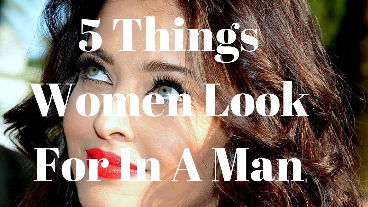 Things women look for in a man