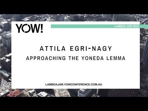 YOW! Lambda Jam 2019 - Attila Egri Nagy - Approaching The Yoneda Lemma