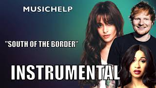 Ed Sheeran - South of the Border feat. Camila Cabello & Cardi B  INSTRUMENTAL/KARAOKE