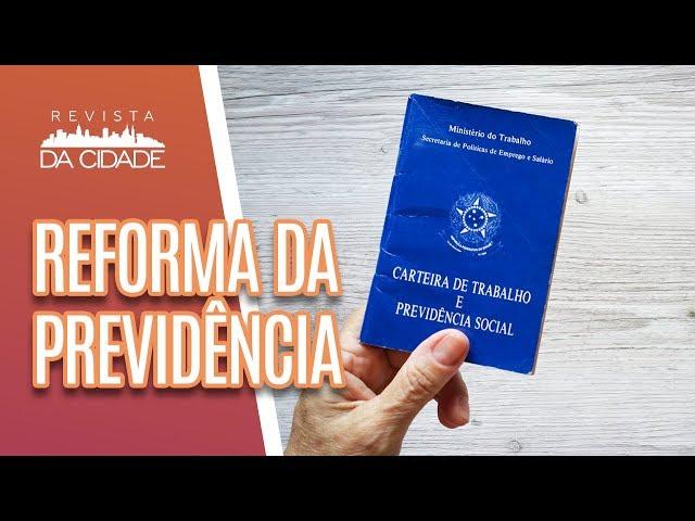 Plantão de Dúvidas: Reforma da Previdência - Revista da Cidade (27/02/19)