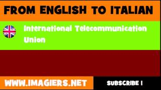 How to say International Telecommunication Union in Italian