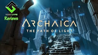 the Geek Lyfe Reviews - Archaica: The Path of Light