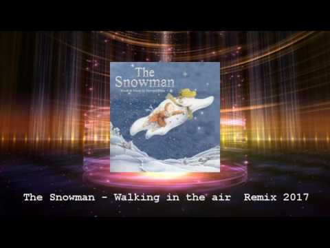 The Snowman  Walking in the air  Remix 2017