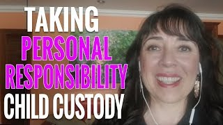 Taking Personal Responsibility in Your Custody Case