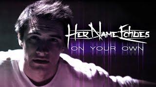 Смотреть клип Her Name Echoes - On Your Own