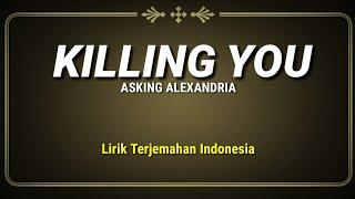 Asking Alexandria - Killing You (Lirik Terjemahan Indonesia)