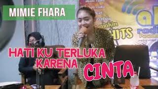 Mimie Fhara Hatiku Terluka karena cinta (Radio Goes part 3)