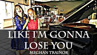 Like I'm Gonna Lose You - Meghan Trainor | Monica Moore Smith & The Piano Gal