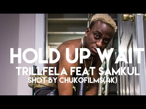 TrillFella- Hold Up Wait Feat Samkul ( Official Music Video) Shot By ChukoFilms(4K)
