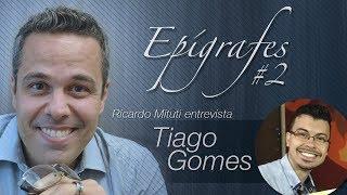 Baixar EPÍGRAFES #2: Entrevista com Tiago Gomes