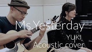 """YUKI ミス・イエスタデイ  YUKI """"Ms.Yesterday"""" Acoustic cover"""