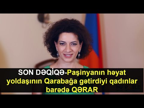 Paşinyanın həyat yoldaşının Qarabağa gətirdiyi qadınlar barədə QƏRAR