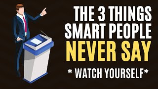 3 Things Smart People Never Say