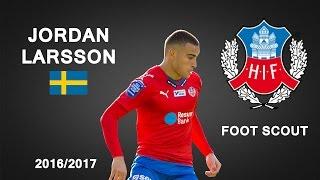 JORDAN LARSSON | Helsingborg IF | Goals, Skills, Assists | 2016/2017 (HD)