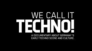 WE CALL IT TECHNO! A documentary about Germany's early Techno scene and culture
