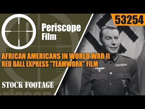 "AFRICAN AMERICANS IN WORLD WAR II   RED BALL EXPRESS  ""TEAMWORK""  FILM  53254 thumbnail"