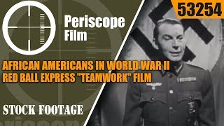AFRICAN AMERICANS IN WORLD WAR II   RED BALL EXPRESS
