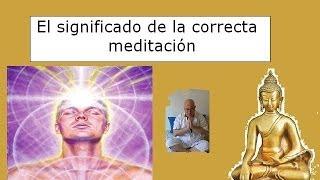 El significado de la correcta meditación