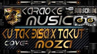 KU TAK BISA x TAKUT (Moza Cover) Karaoke Lirik Tanpa Vokal