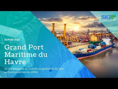 [Reportage SIGTV] Grand Port Maritime du Havre (GPMH)