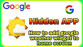 ( HIDDEN APP)  How to add google weather widget to home screen
