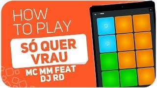 Baixar How to play: SÓ QUER VRAU(MC MM feat DJ RD) - SUPER PADS - Kit VRAAU