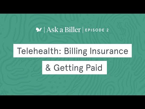 Ask a Biller: Episode 2 – Telehealth: Billing Insurance & Getting Paid