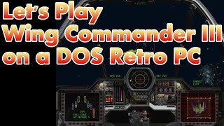 Let's Play Wing Commander III on a DOS Retro Gaming PC