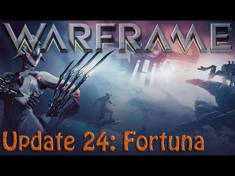 Warframe - Update 24: Fortuna