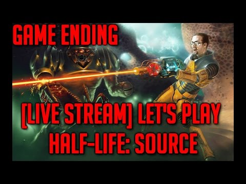 [Live Stream] Let's Play Half-Life: Source - Game Ending