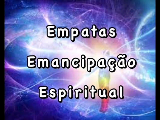 Empatas – Emancipação Espiritual – Por Katia Di Giaimo