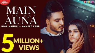 Main Fir Nai Auna Nick Nannu Ft Avneet Kaur Latest Punjabi Songs 2019 New Punjabi Songs
