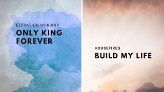 Only King Forever // Elevation Worship & Build My Life // Housefires