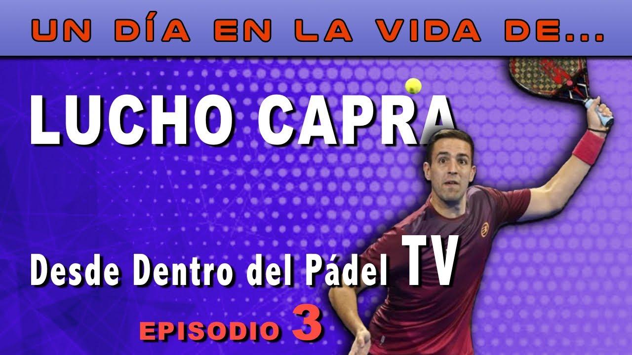 Desde dentro del pádel TV (Episodio 3) - Lucho Capra