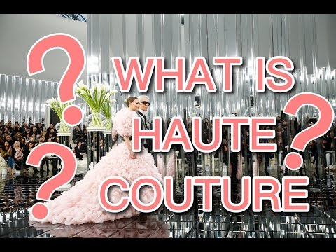 EXPLAINING HAUTE COUTURE!